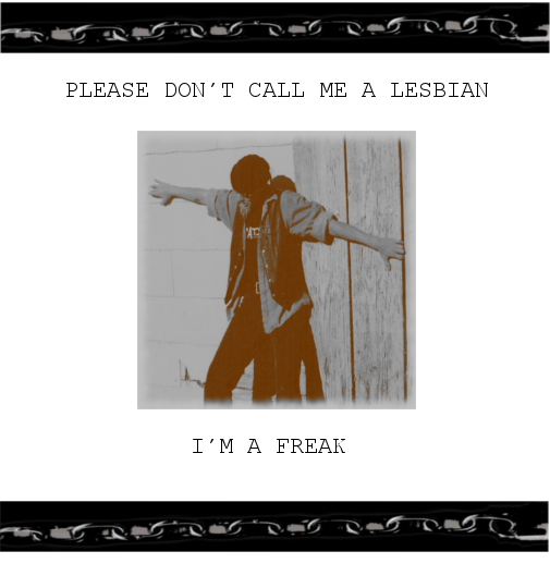 Please don't call me a Lesbian, I'm a Freak